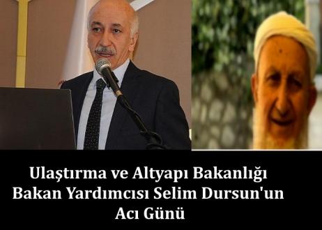 Ulaştırma ve Altyapı Bakanlığı Bakan Yardımcısı Selim Dursun'un Acı Günü